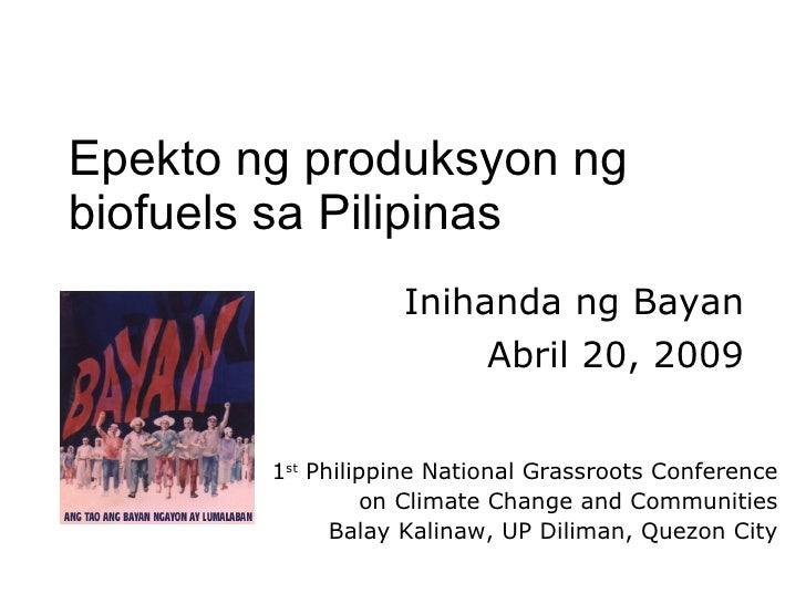 Epekto ng produksyon ng biofuels sa Pilipinas Inihanda ng Bayan Abril 20, 2009 1 st  Philippine National Grassroots Confer...