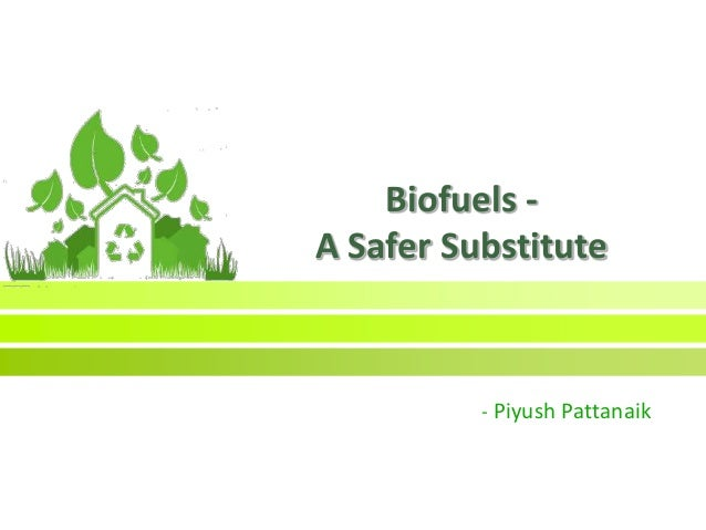 Biofuels - A Safer Substitute - Piyush Pattanaik