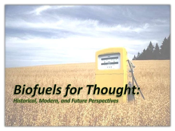 Biofuels for Thought:<br />Historical, Modern, and Future Perspectives<br />