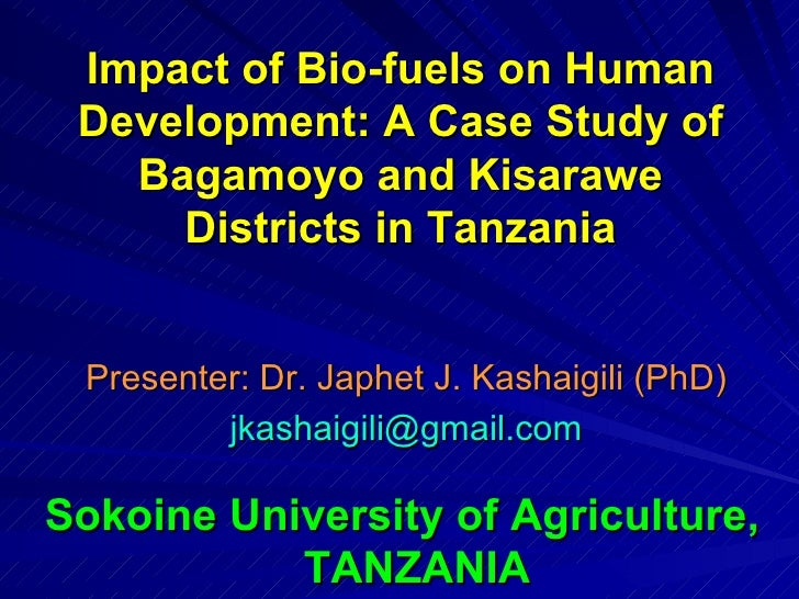 Impact of Bio-fuels on Human Development: A Case Study of Bagamoyo and Kisarawe Districts in Tanzania Presenter: Dr. Japhe...