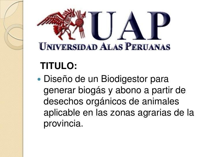 TITULO: Diseño de un Biodigestor para  generar biogás y abono a partir de  desechos orgánicos de animales  aplicable en l...