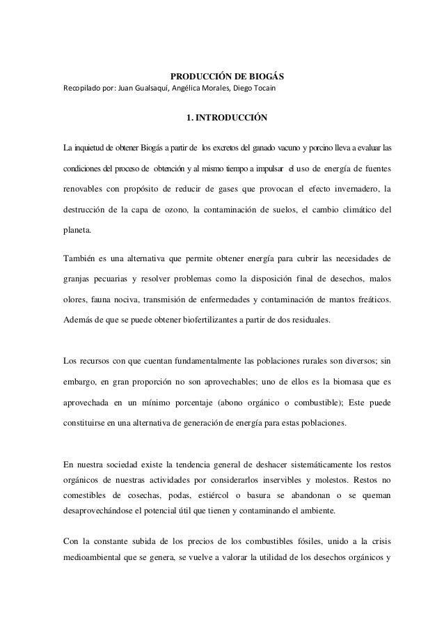 PRODUCCIÓN DE BIOGÁS Recopilado por: Juan Gualsaquí, Angélica Morales, Diego Tocain 1. INTRODUCCIÓN La inquietud de obtene...