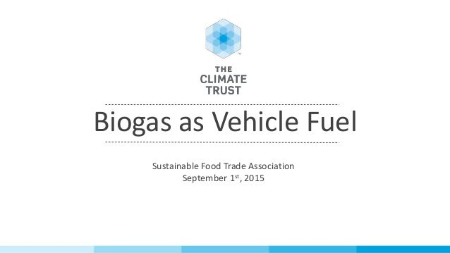 Biogas as Vehicle Fuel Sustainable Food Trade Association September 1st, 2015