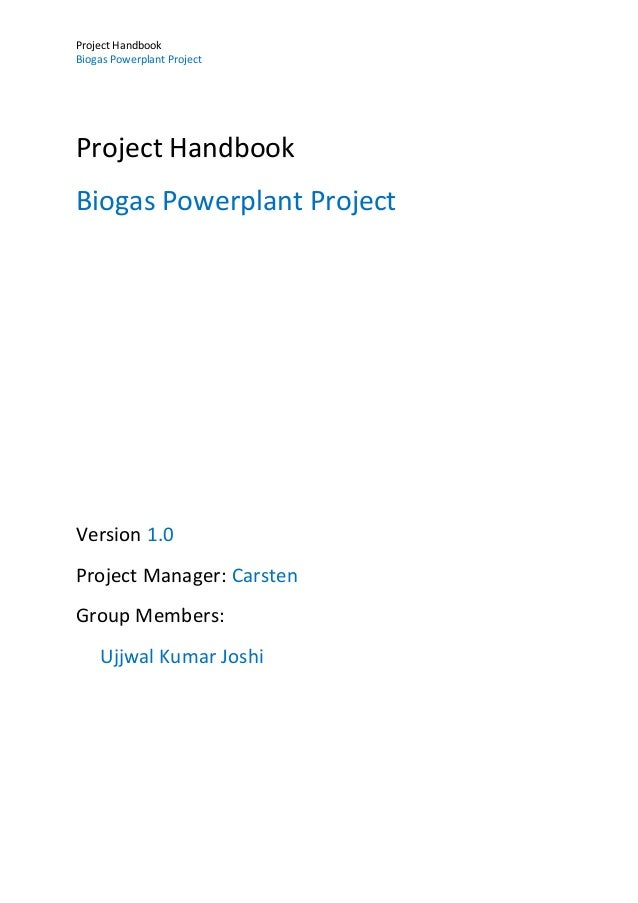 Project Handbook Biogas Powerplant Project Project Handbook Biogas Powerplant Project Version 1.0 Project Manager: Carsten...