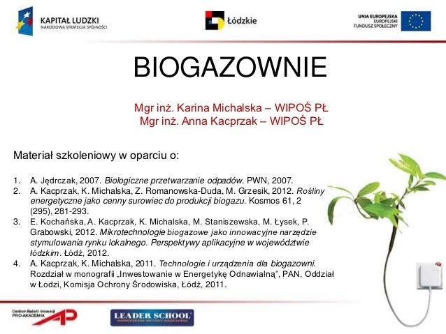 BIOGAZOWNIE                              Mgr inż. Karina Michalska – WIPOŚ PŁ                               Mgr inż. Anna ...