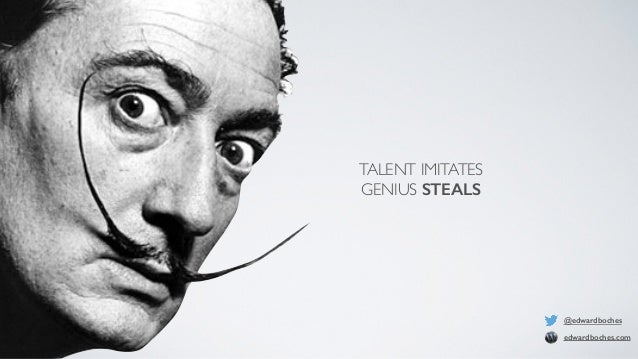 TALENT IMITATES  GENIUS STEALS  @edwardboches  edwardboches.com