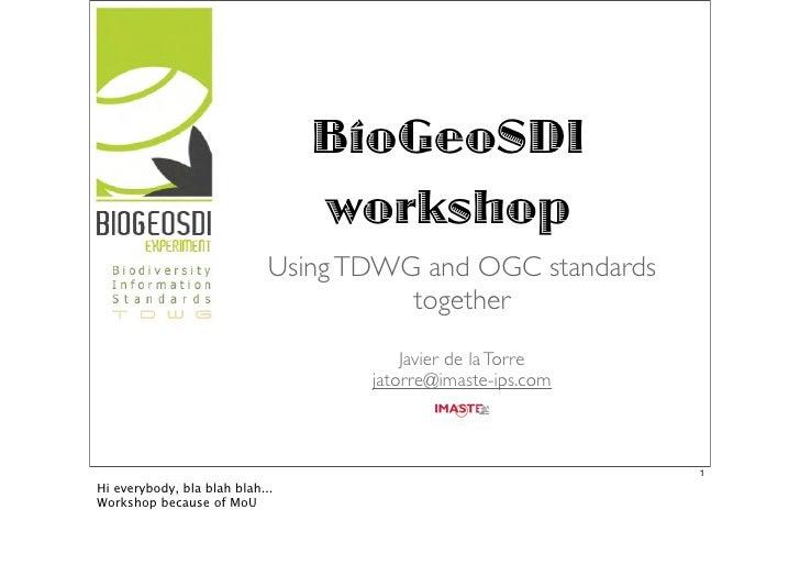 BioGeoSDI                                  workshop                              Using TDWG and OGC standards             ...
