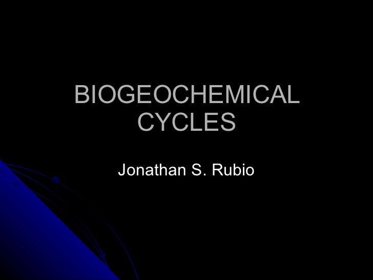 BIOGEOCHEMICAL CYCLES Jonathan S. Rubio