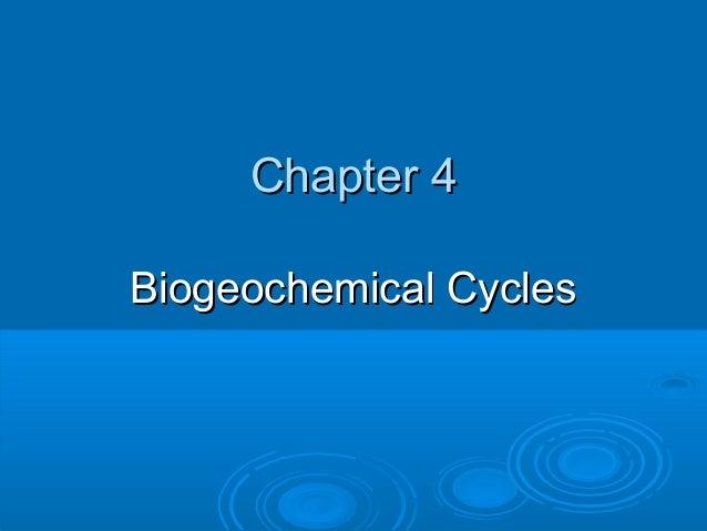 Chapter 4Chapter 4Biogeochemical CyclesBiogeochemical Cycles