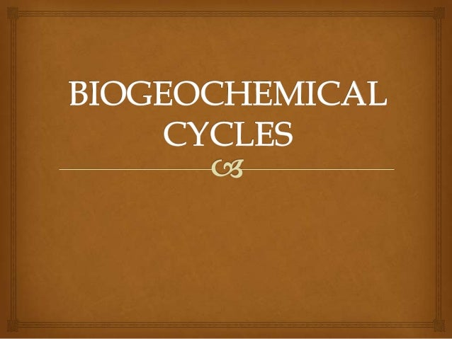 BIOGEOCHEMICAL CYCLES     A biogeochemical cycle or cycling of substances is a pathway by which a chemical element or mo...