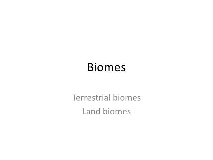 Biomes<br />Terrestrial biomes <br />Land biomes<br />