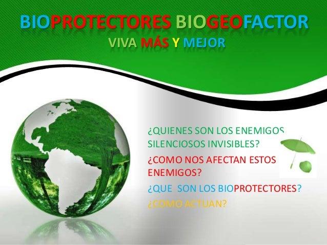 BIOPROTECTORES BIOGEOFACTOR        VIVA MÁS Y MEJOR             ¿QUIENES SON LOS ENEMIGOS             SILENCIOSOS INVISIBL...