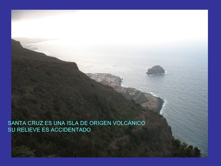 SANTA CRUZ ES UNA ISLA DE ORIGEN VOLCÁNICO SU RELIEVE ES ACCIDENTADO