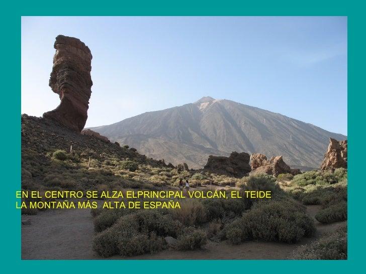 EN EL CENTRO SE ALZA ELPRINCIPAL VOLCÁN, EL TEIDE LA MONTAÑA MÁS  ALTA DE ESPAÑA