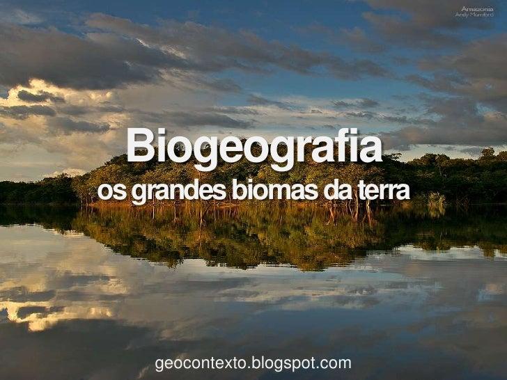 Biogeografiaos grandes biomas da terra    geocontexto.blogspot.com