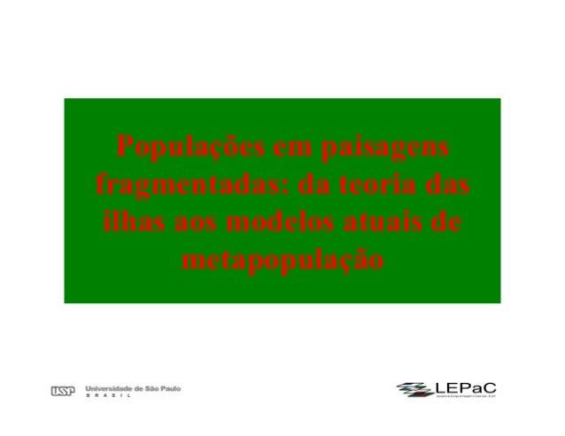 Populações em paisagens fragmentadas: da teoria das ilhas aos modelos atuais de metapopulação