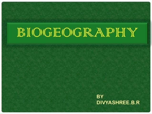 BIOGEOGRAPHY BY DIVYASHREE.B.R