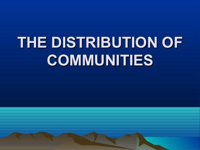 THE DISTRIBUTION OFTHE DISTRIBUTION OF COMMUNITIESCOMMUNITIES