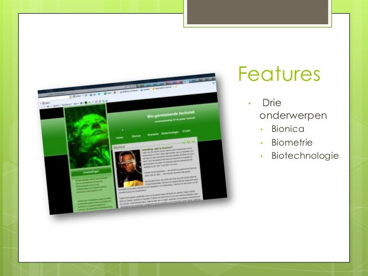 Features •   Drie     onderwerpen     •   Bionica     •   Biometrie     •   Biotechnologie