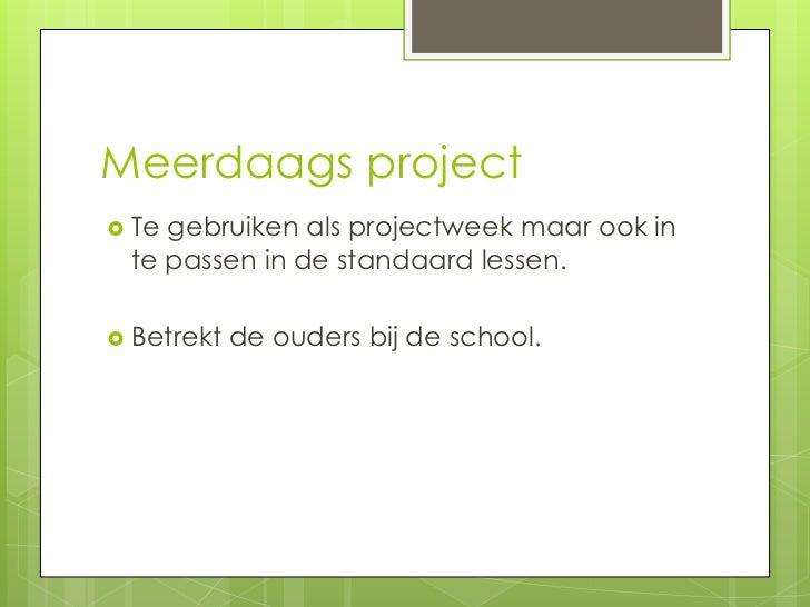 Meerdaags project Tegebruiken als projectweek maar ook in te passen in de standaard lessen. Betrekt   de ouders bij de s...