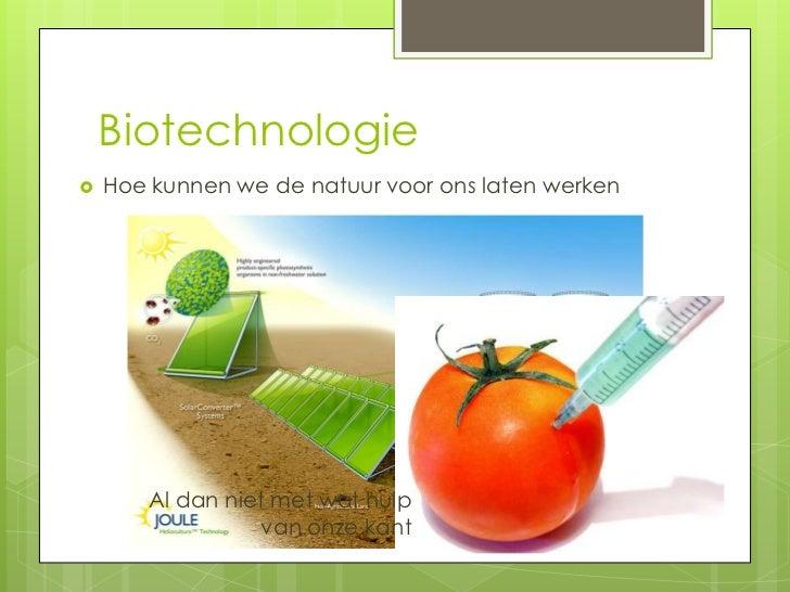 Biotechnologie   Hoe kunnen we de natuur voor ons laten werken        Al dan niet met wat hulp                  van onze ...