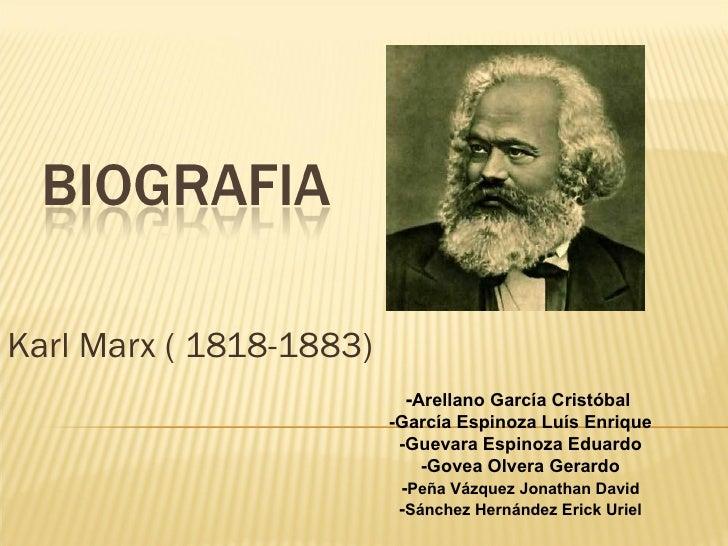 Karl Marx ( 1818-1883) - Arellano García Cristóbal  -García Espinoza Luís Enrique -Guevara Espinoza Eduardo -Govea Olvera ...