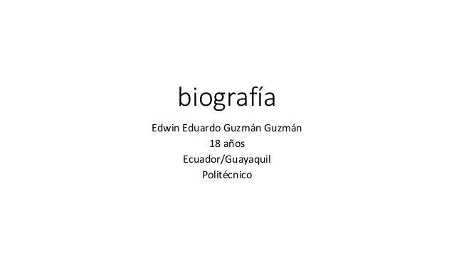 biografía  Edwin Eduardo Guzmán Guzmán  18 años  Ecuador/Guayaquil  Politécnico