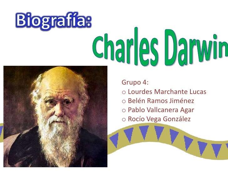 Biografía:<br />Charles Darwin<br />Grupo 4: <br /><ul><li>Lourdes Marchante Lucas