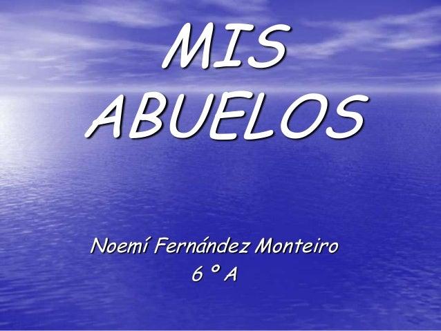 MISABUELOSNoemí Fernández Monteiro          6ºA