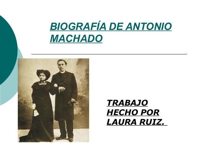 BIOGRAFÍA DE ANTONIOMACHADOTRABAJOHECHO PORLAURA RUIZ.