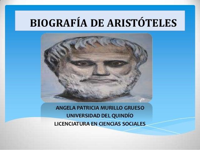 BIOGRAFÍA DE ARISTÓTELESANGELA PATRICIA MURILLO GRUESOUNIVERSIDAD DEL QUINDÍOLICENCIATURA EN CIENCIAS SOCIALES