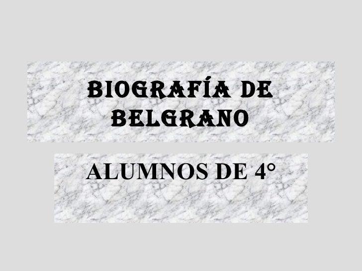 BIOGRAFÍA DE BELGRANO ALUMNOS DE 4°