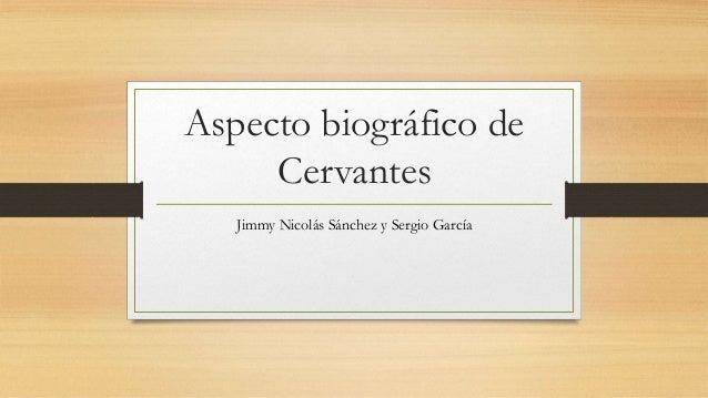 Aspecto biográfico de Cervantes Jimmy Nicolás Sánchez y Sergio García