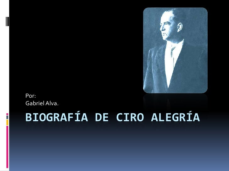 Biografía de Ciro Alegría<br />Por:<br />Gabriel Alva.<br />