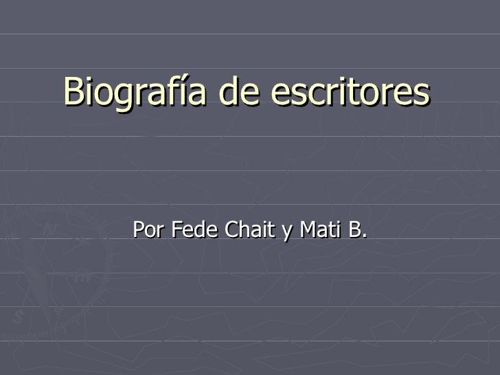 Biografía de escritores Por Fede Chait y Mati B.