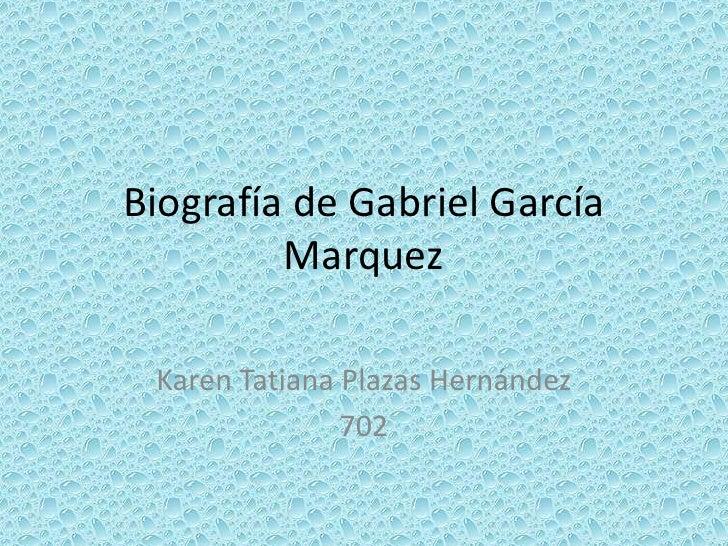 Biografía de Gabriel García          Marquez   Karen Tatiana Plazas Hernández                702