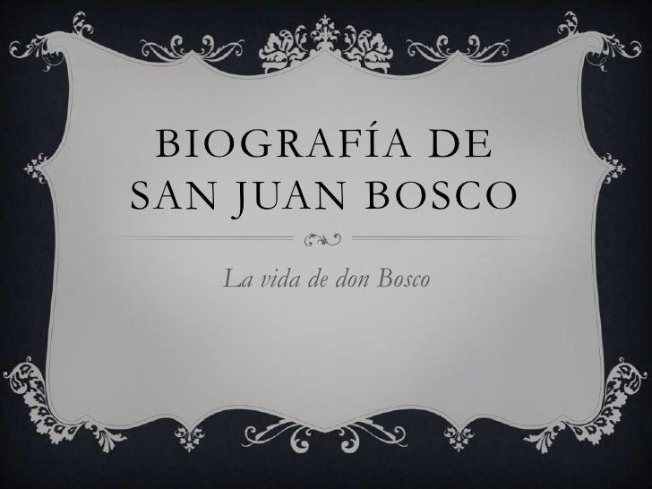 BIOGRAFÍA DESAN JUAN BOSCO   La vida de don Bosco