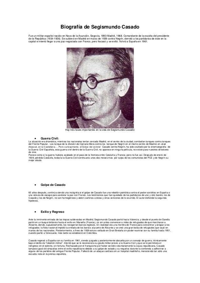 Biografía de Segismundo Casado Fue un militar español nacido en Nava de la Asunción, Segovia, 1893-Madrid, 1968. Comandant...