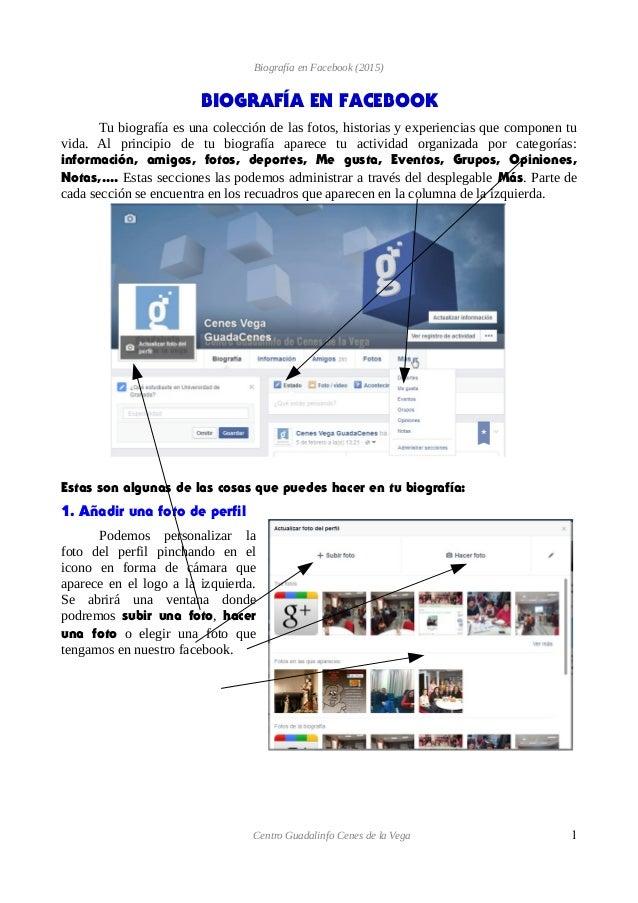 Biografía en Facebook (2015) BIOGRAFÍA EN FACEBOOK Tu biografía es una colección de las fotos, historias y experiencias qu...