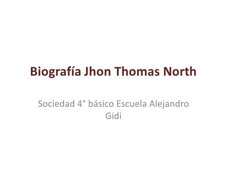 Biografía Jhon Thomas North Sociedad 4° básico Escuela Alejandro                 Gidi