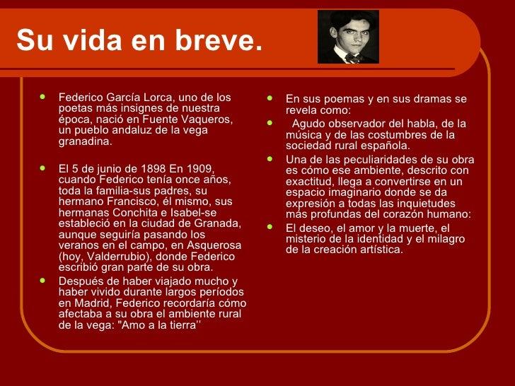 Su vida en breve.    Federico García Lorca, uno de los         En sus poemas y en sus dramas se     poetas más insignes ...