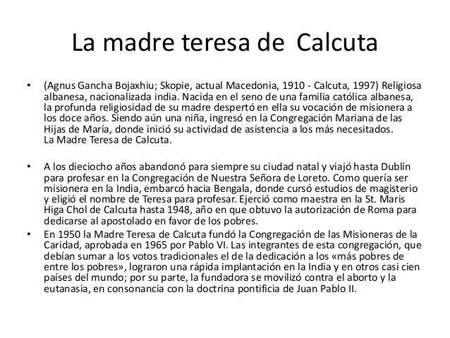 La madre teresa de Calcuta•   (Agnus Gancha Bojaxhiu; Skopie, actual Macedonia, 1910 - Calcuta, 1997) Religiosa    albanes...