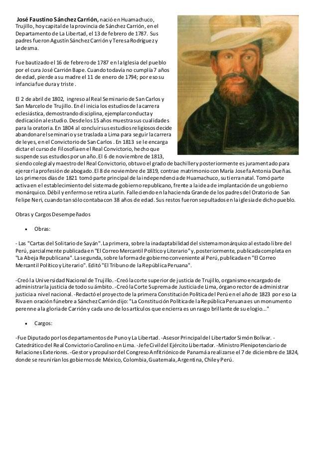 José Faustino Sánchez Carrión,nacióen Huamachuco, Trujillo,hoycapital de laprovinciade SánchezCarrión,enel Departamentode ...