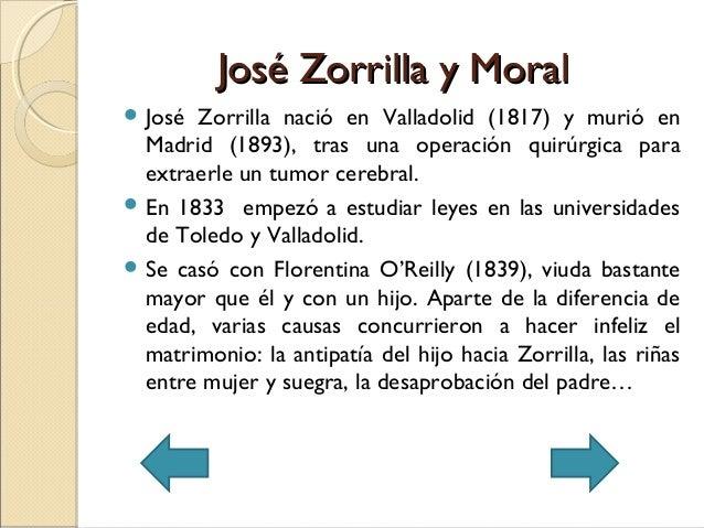 José Zorrilla y MoralJosé Zorrilla y Moral José Zorrilla nació en Valladolid (1817) y murió enMadrid (1893), tras una ope...