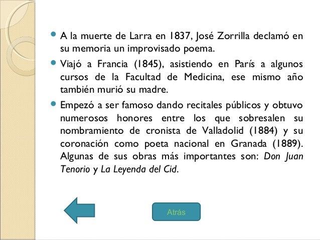  A la muerte de Larra en 1837, José Zorrilla declamó ensu memoria un improvisado poema. Viajó a Francia (1845), asistien...