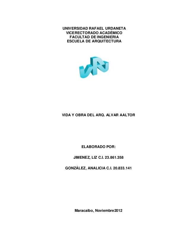UNIVERSIDAD RAFAEL URDANETA VICERECTORADO ACADÉMICO FACULTAD DE INGENIERIA ESCUELA DE ARQUITECTURA VIDA Y OBRA DEL ARQ. AL...