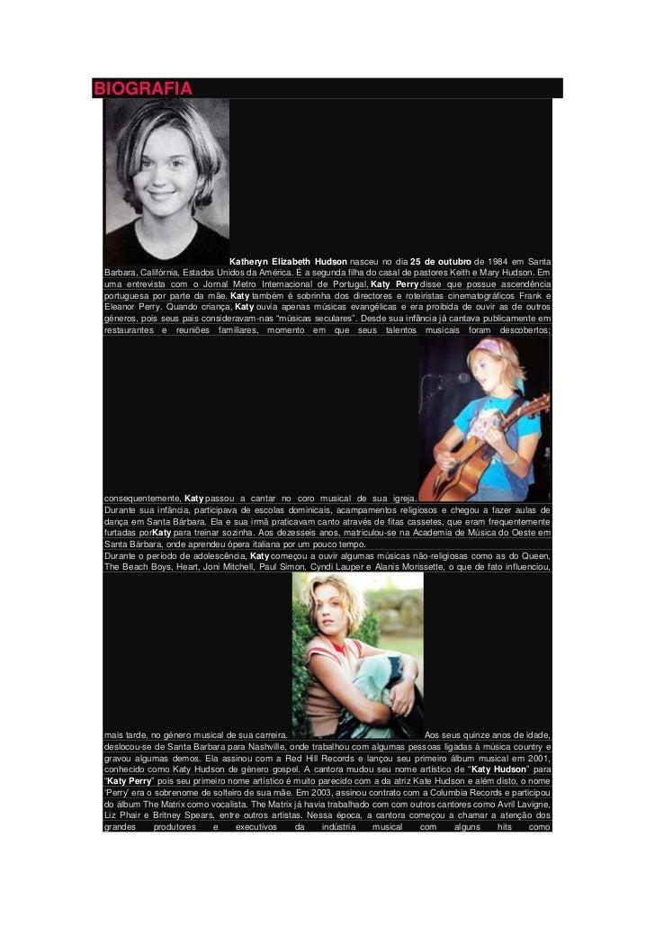 BIOGRAFIA                                Katheryn Elizabeth Hudson nasceu no dia 25 de outubro de 1984 em SantaBarbara, Ca...