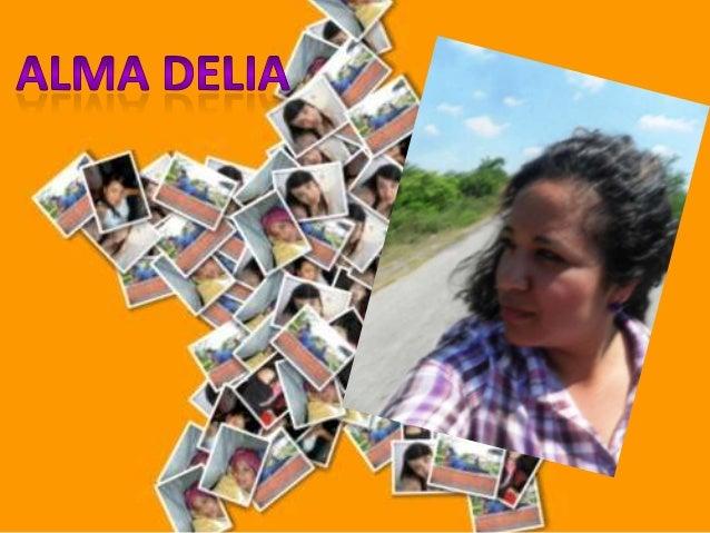 Mi nombre es Alma Delia Hernández Martínez Tengo 21 años Pertenezco a una familia humilde pero muy unida a la cual amo con...