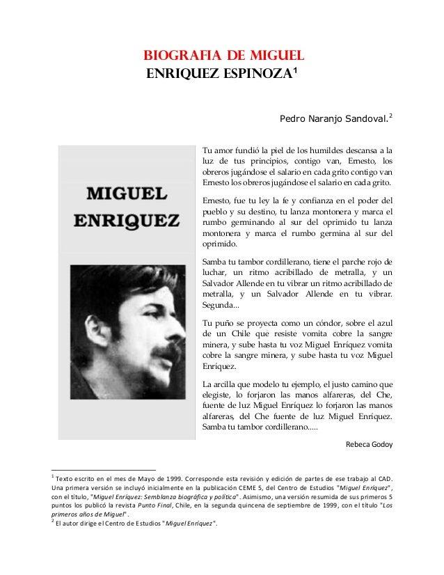 BIOGRAFIA DE MIGUEL ENRIQUEZ ESPINOZA1 Pedro Naranjo Sandoval.2 Tu amor fundió la piel de los humildes descansa a la luz d...