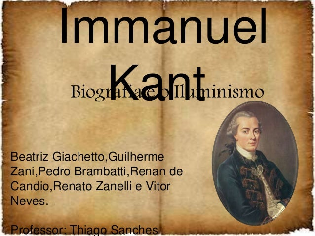 Immanuel KantBiografia e o Iluminismo Beatriz Giachetto,Guilherme Zani,Pedro Brambatti,Renan de Candio,Renato Zanelli e Vi...